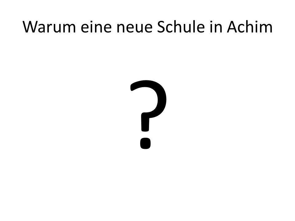 Warum eine neue Schule in Achim ?