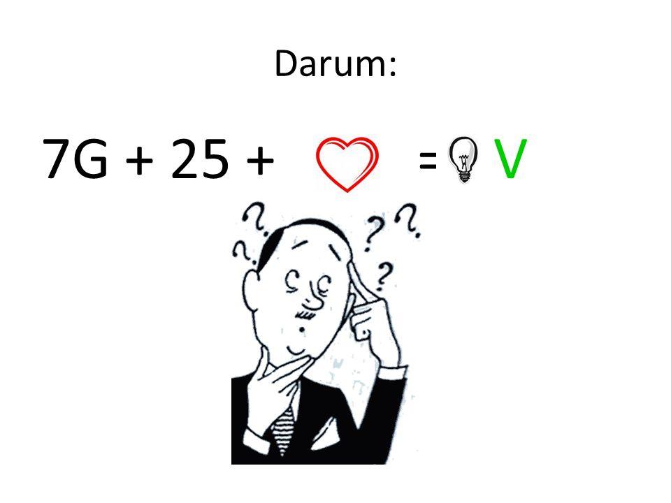 Darum: 7G + 25 + + = 8V