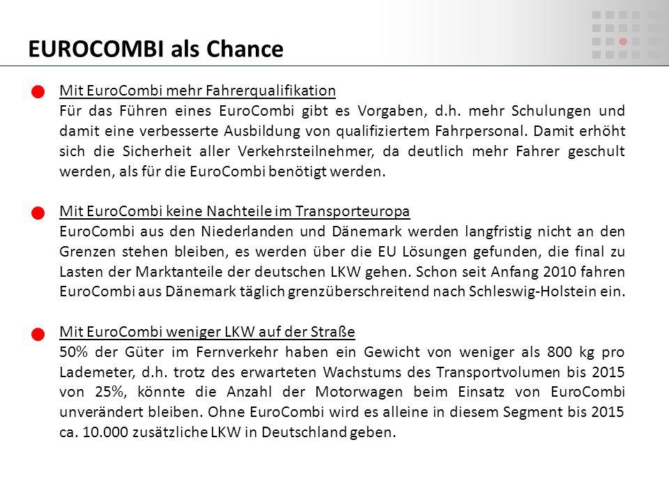 Mit EuroCombi mehr Fahrerqualifikation Für das Führen eines EuroCombi gibt es Vorgaben, d.h. mehr Schulungen und damit eine verbesserte Ausbildung von