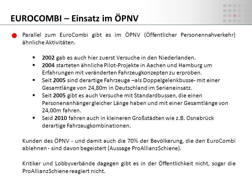 Parallel zum EuroCombi gibt es im ÖPNV (Öffentlicher Personennahverkehr) ähnliche Aktivitäten. 2002 gab es auch hier zuerst Versuche in den Niederland