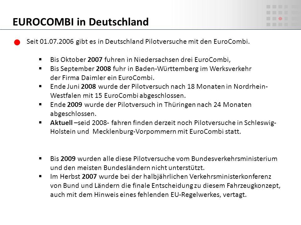 Seit 01.07.2006 gibt es in Deutschland Pilotversuche mit den EuroCombi. Bis Oktober 2007 fuhren in Niedersachsen drei EuroCombi, Bis September 2008 fu