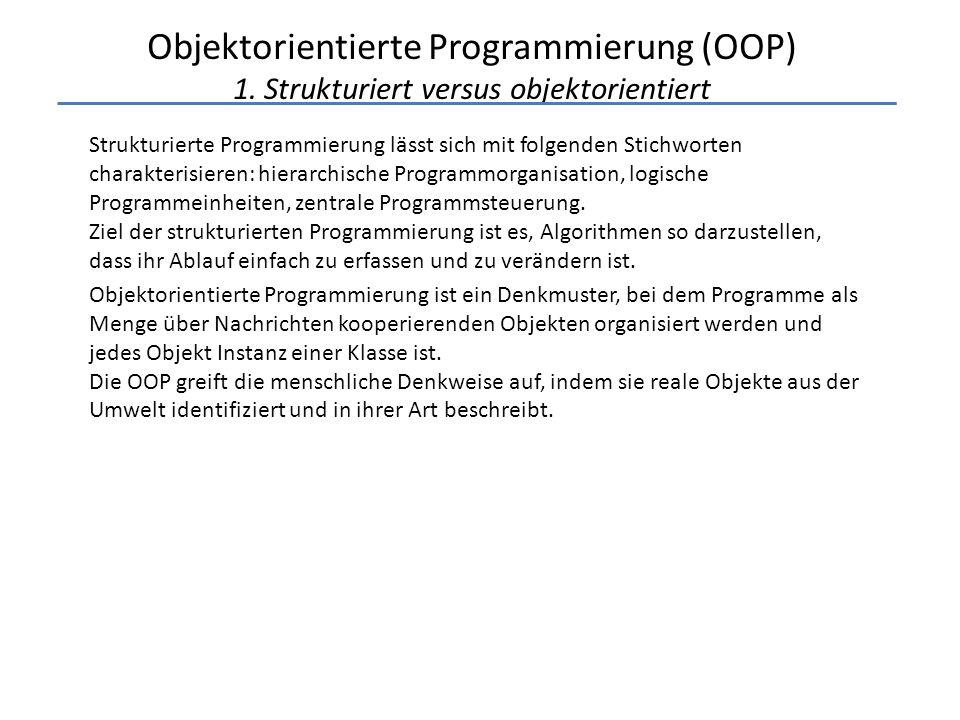 Objektorientierte Programmierung (OOP) 1. Strukturiert versus objektorientiert Strukturierte Programmierung lässt sich mit folgenden Stichworten chara
