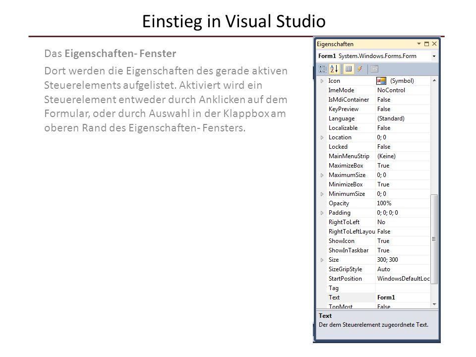 Einstieg in Visual Studio Das Eigenschaften- Fenster Dort werden die Eigenschaften des gerade aktiven Steuerelements aufgelistet. Aktiviert wird ein S