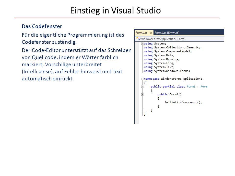 Einstieg in Visual Studio Das Codefenster Für die eigentliche Programmierung ist das Codefenster zuständig. Der Code-Editor unterstützt auf das Schrei
