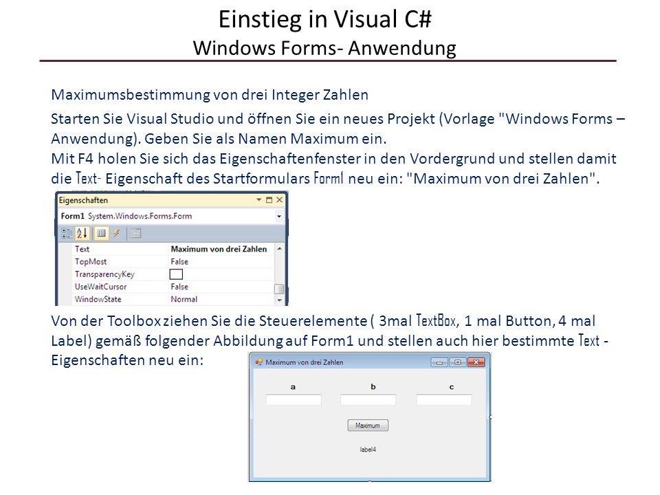 Einstieg in Visual C# Windows Forms- Anwendung Maximumsbestimmung von drei Integer Zahlen Starten Sie Visual Studio und öffnen Sie ein neues Projekt (