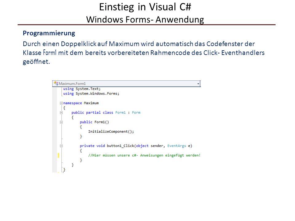 Einstieg in Visual C# Windows Forms- Anwendung Programmierung Durch einen Doppelklick auf Maximum wird automatisch das Codefenster der Klasse Form1 mi