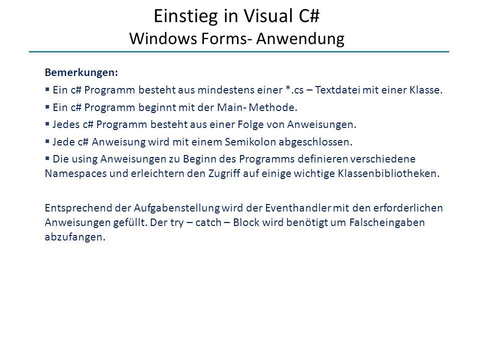 Einstieg in Visual C# Windows Forms- Anwendung Bemerkungen: Ein c# Programm besteht aus mindestens einer *.cs – Textdatei mit einer Klasse. Ein c# Pro