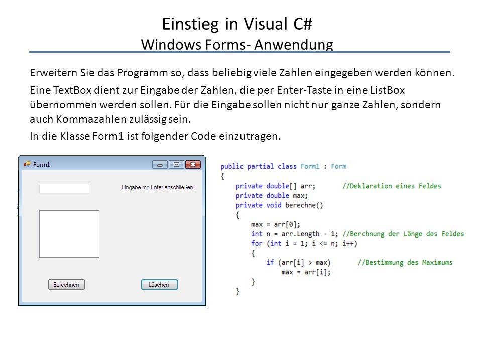 Einstieg in Visual C# Windows Forms- Anwendung Erweitern Sie das Programm so, dass beliebig viele Zahlen eingegeben werden können. Eine TextBox dient