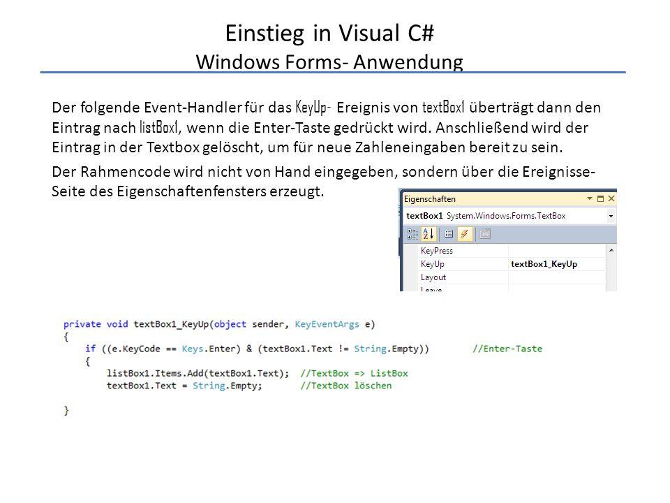 Einstieg in Visual C# Windows Forms- Anwendung Der folgende Event-Handler für das KeyUp- Ereignis von textBox1 überträgt dann den Eintrag nach listBox