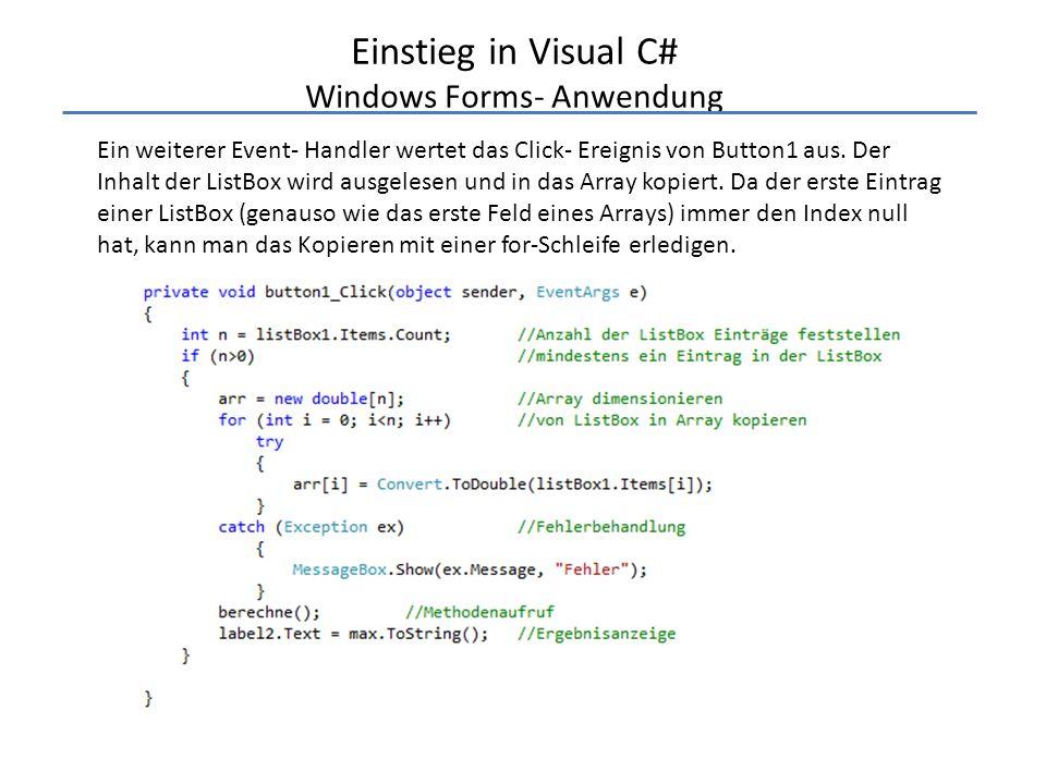 Einstieg in Visual C# Windows Forms- Anwendung Ein weiterer Event- Handler wertet das Click- Ereignis von Button1 aus. Der Inhalt der ListBox wird aus