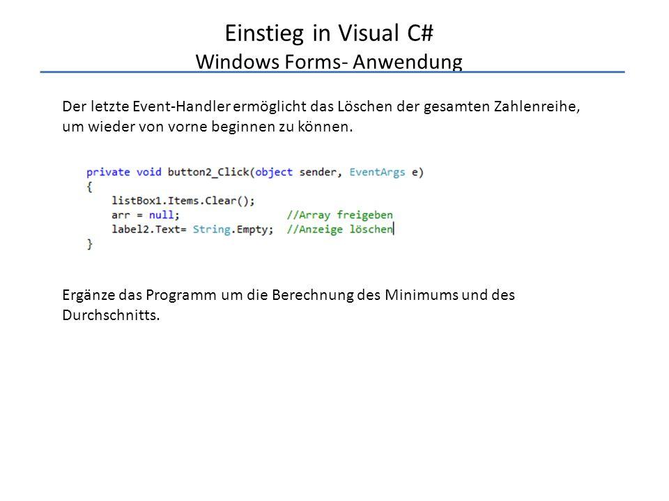 Einstieg in Visual C# Windows Forms- Anwendung Der letzte Event-Handler ermöglicht das Löschen der gesamten Zahlenreihe, um wieder von vorne beginnen