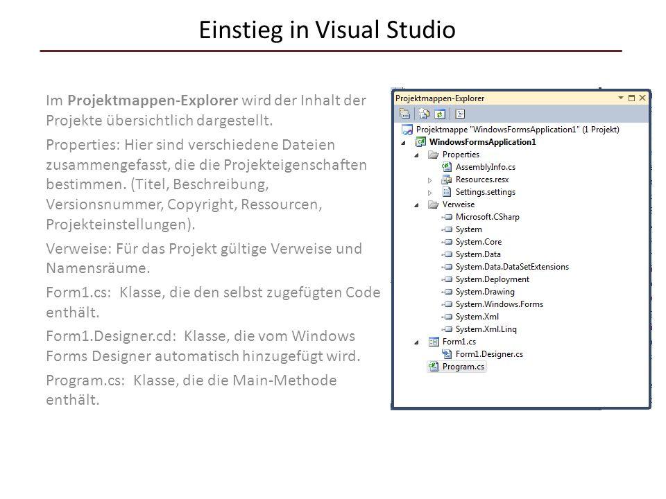 Einstieg in Visual Studio Im Projektmappen-Explorer wird der Inhalt der Projekte übersichtlich dargestellt. Properties: Hier sind verschiedene Dateien