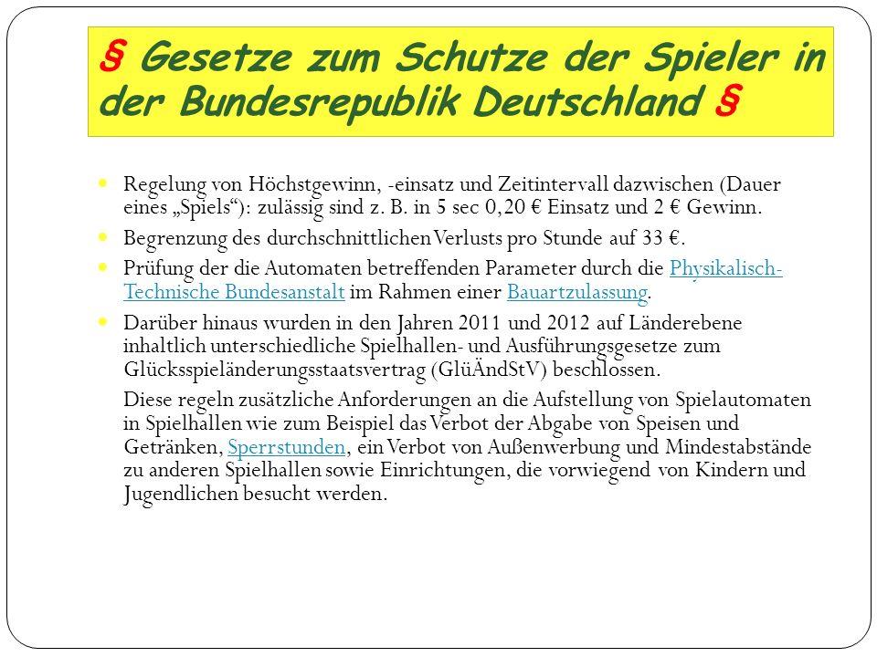 § Gesetze zum Schutze der Spieler in der Bundesrepublik Deutschland § Regelung von Höchstgewinn, -einsatz und Zeitintervall dazwischen (Dauer eines Sp