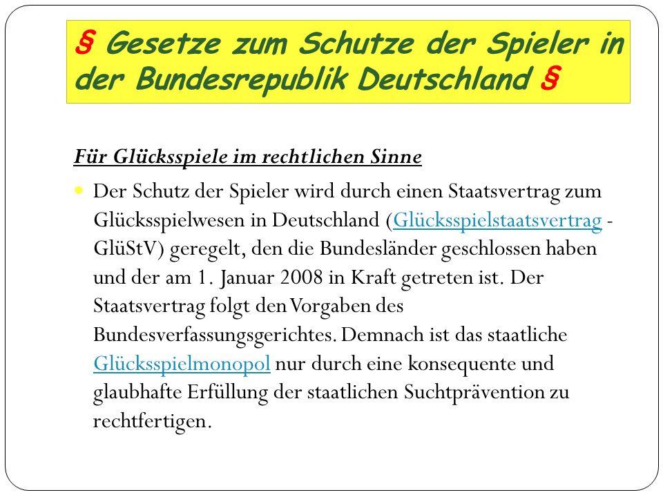 § Gesetze zum Schutze der Spieler in der Bundesrepublik Deutschland § Für Glücksspiele im rechtlichen Sinne Der Schutz der Spieler wird durch einen St