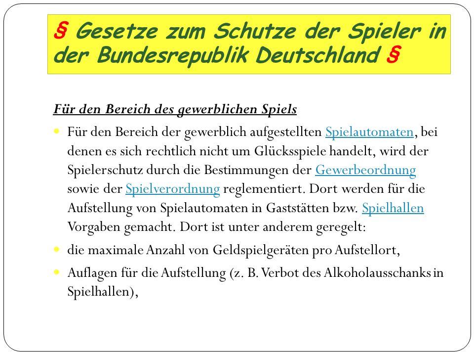 § Gesetze zum Schutze der Spieler in der Bundesrepublik Deutschland § Für den Bereich des gewerblichen Spiels Für den Bereich der gewerblich aufgestel