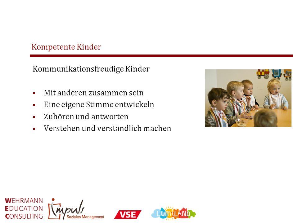 Kompetente Kinder Kommunikationsfreudige Kinder Mit anderen zusammen sein Eine eigene Stimme entwickeln Zuhören und antworten Verstehen und verständli