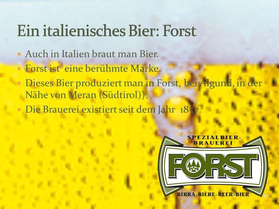 10 Auch in Italien braut man Bier. Forst ist eine berühmte Marke. Dieses Bier produziert man in Forst, bei Algund, in der Nähe von Meran (Südtirol)).
