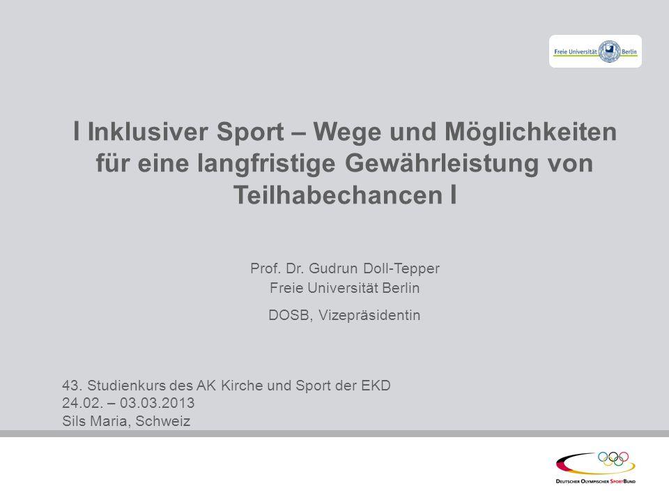 l Inklusiver Sport – Wege und Möglichkeiten für eine langfristige Gewährleistung von Teilhabechancen I Prof. Dr. Gudrun Doll-Tepper Freie Universität