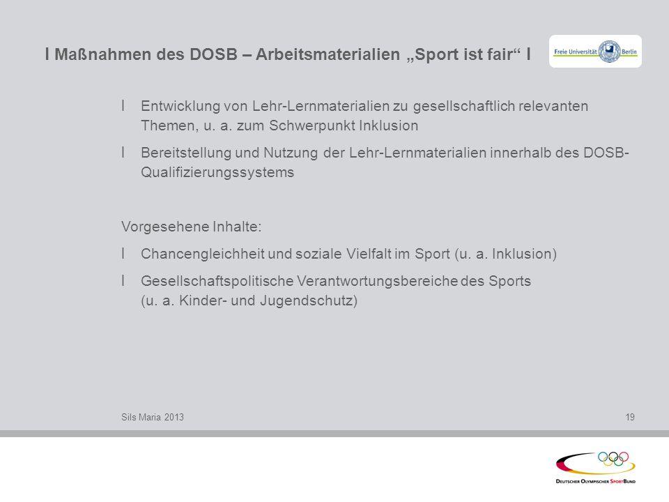 l Maßnahmen des DOSB – Arbeitsmaterialien Sport ist fair l l Entwicklung von Lehr-Lernmaterialien zu gesellschaftlich relevanten Themen, u. a. zum Sch