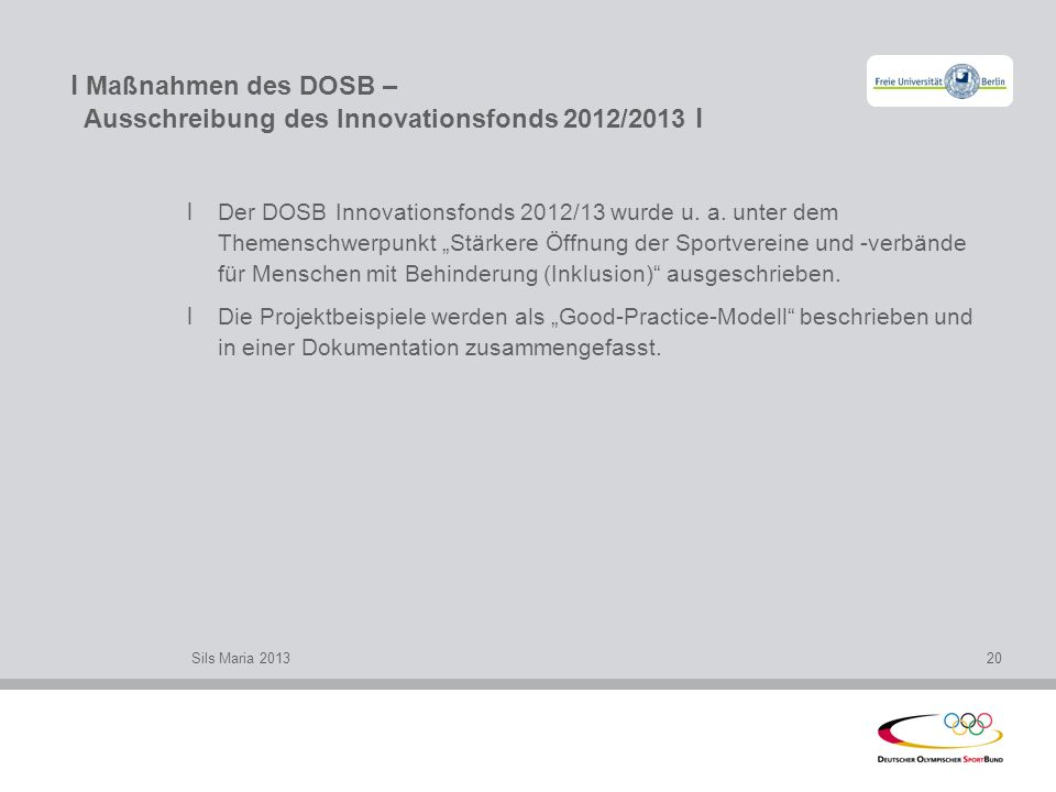 l Maßnahmen des DOSB – Ausschreibung des Innovationsfonds 2012/2013 l l Der DOSB Innovationsfonds 2012/13 wurde u. a. unter dem Themenschwerpunkt Stär