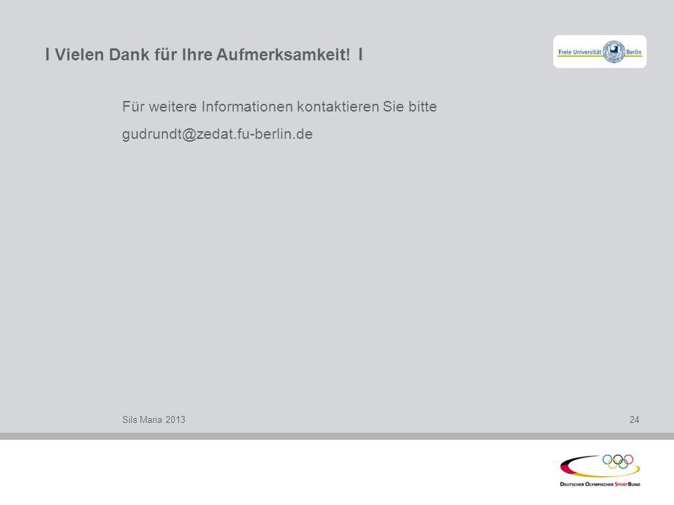l Vielen Dank für Ihre Aufmerksamkeit! l Für weitere Informationen kontaktieren Sie bitte gudrundt@zedat.fu-berlin.de Sils Maria 201324