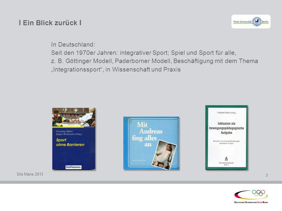 l Ein Blick zurück l Sils Maria 2013 3 In Deutschland: Seit den 1970er Jahren: integrativer Sport; Spiel und Sport für alle, z. B. Göttinger Modell, P