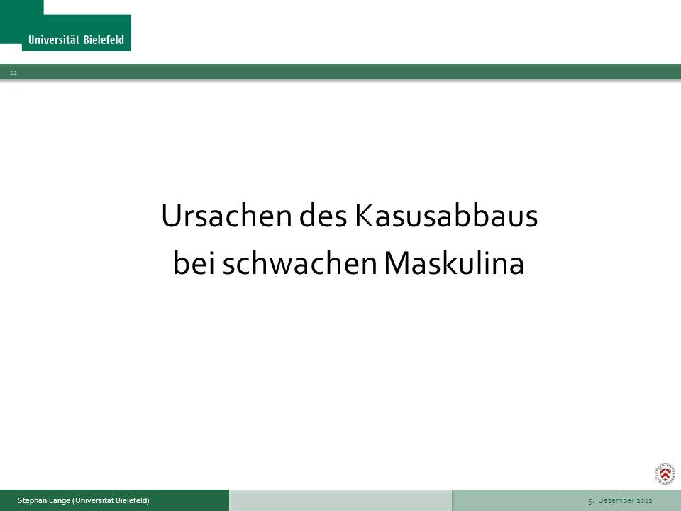 5. Dezember 2012 11 Stephan Lange (Universität Bielefeld) Ursachen des Kasusabbaus bei schwachen Maskulina