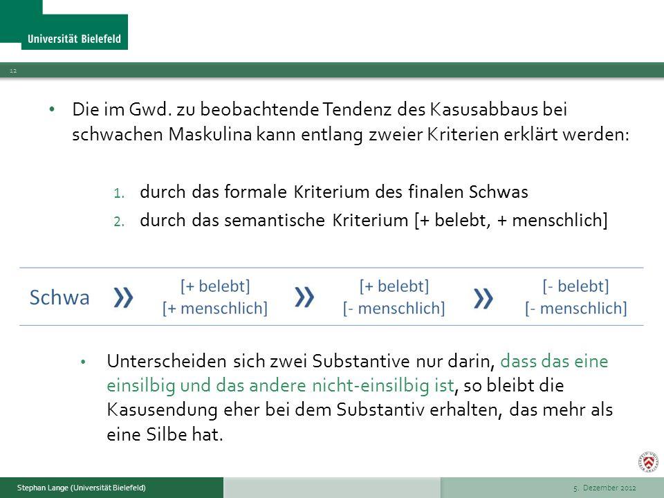 5. Dezember 2012 12 Stephan Lange (Universität Bielefeld) Die im Gwd. zu beobachtende Tendenz des Kasusabbaus bei schwachen Maskulina kann entlang zwe