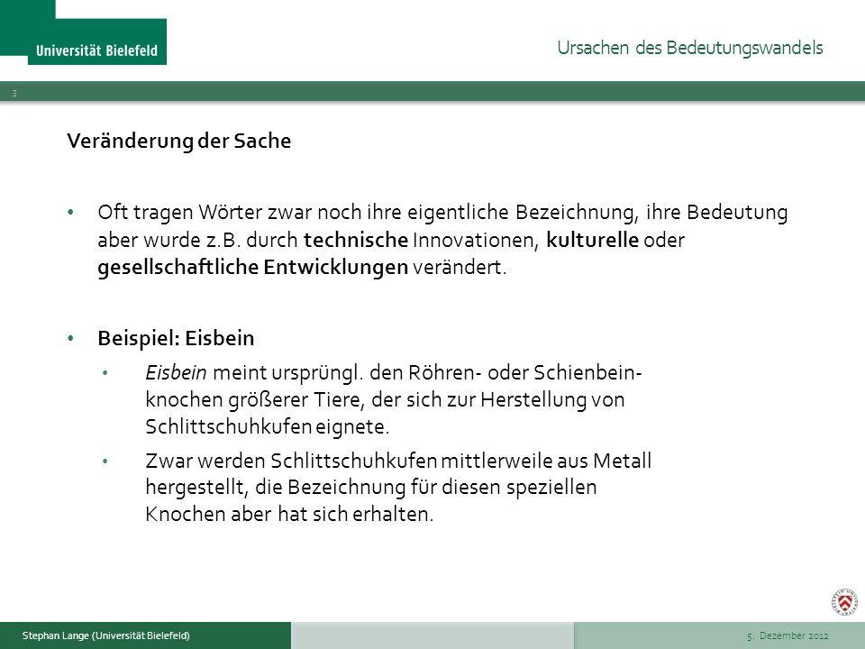 5. Dezember 2012 3 Stephan Lange (Universität Bielefeld) Veränderung der Sache Oft tragen Wörter zwar noch ihre eigentliche Bezeichnung, ihre Bedeutun