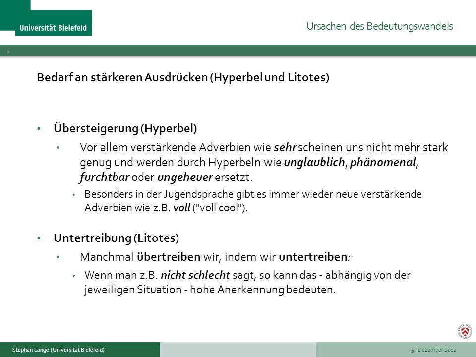 5. Dezember 2012 4 Stephan Lange (Universität Bielefeld) Bedarf an stärkeren Ausdrücken (Hyperbel und Litotes) Übersteigerung (Hyperbel) Vor allem ver