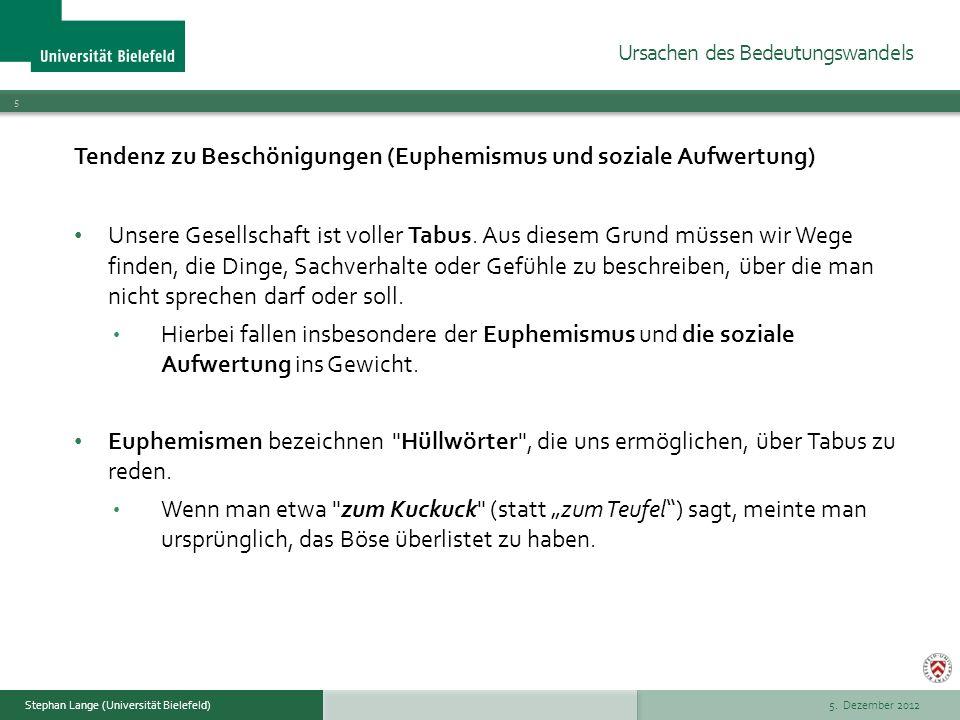 5. Dezember 2012 5 Stephan Lange (Universität Bielefeld) Tendenz zu Beschönigungen (Euphemismus und soziale Aufwertung) Unsere Gesellschaft ist voller