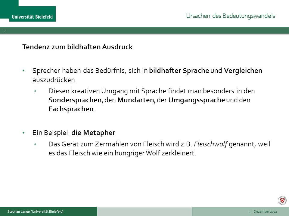 5. Dezember 2012 7 Stephan Lange (Universität Bielefeld) Tendenz zum bildhaften Ausdruck Sprecher haben das Bedürfnis, sich in bildhafter Sprache und