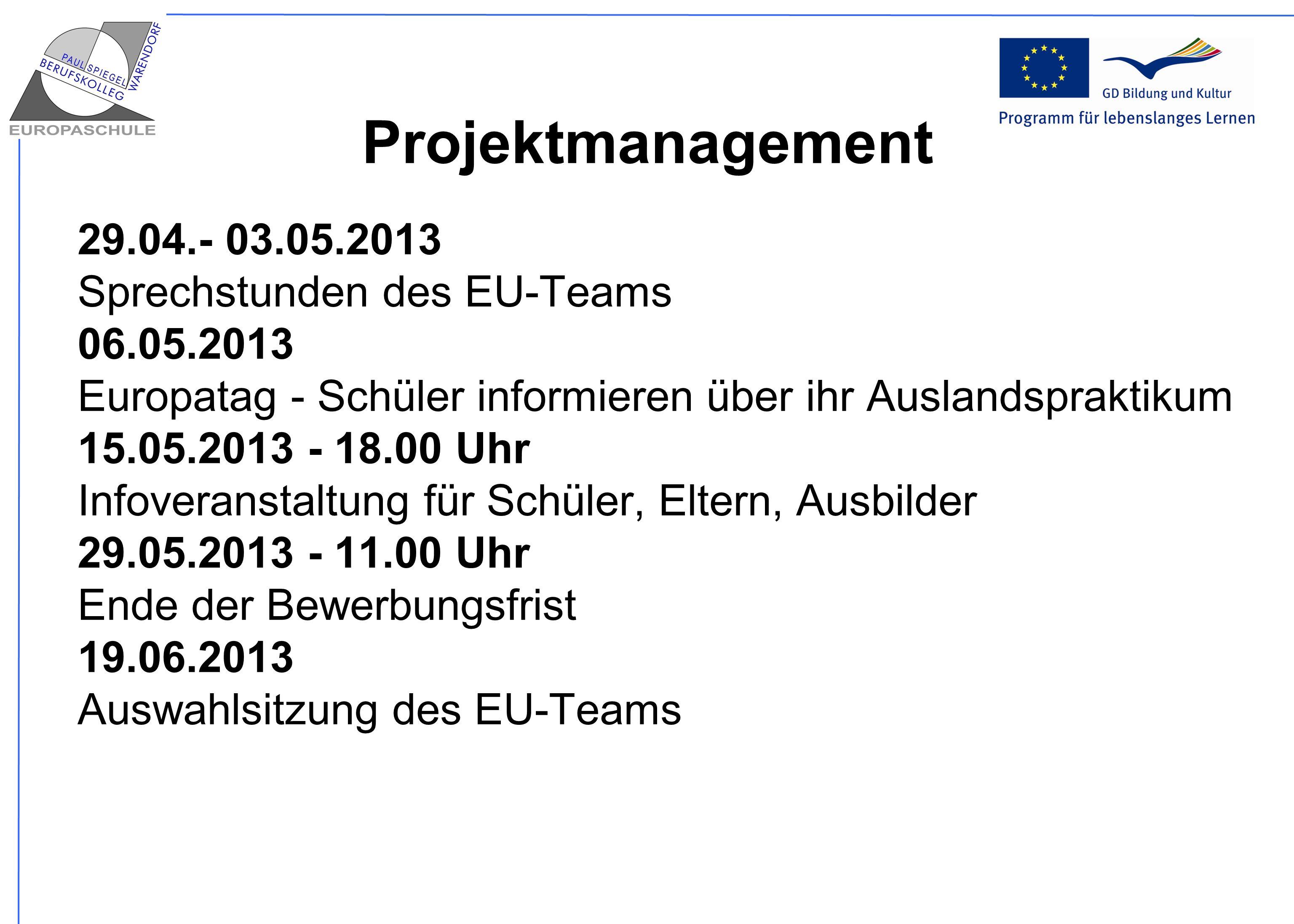 Projektmanagement 29.04.- 03.05.2013 Sprechstunden des EU-Teams 06.05.2013 Europatag - Schüler informieren über ihr Auslandspraktikum 15.05.2013 - 18.