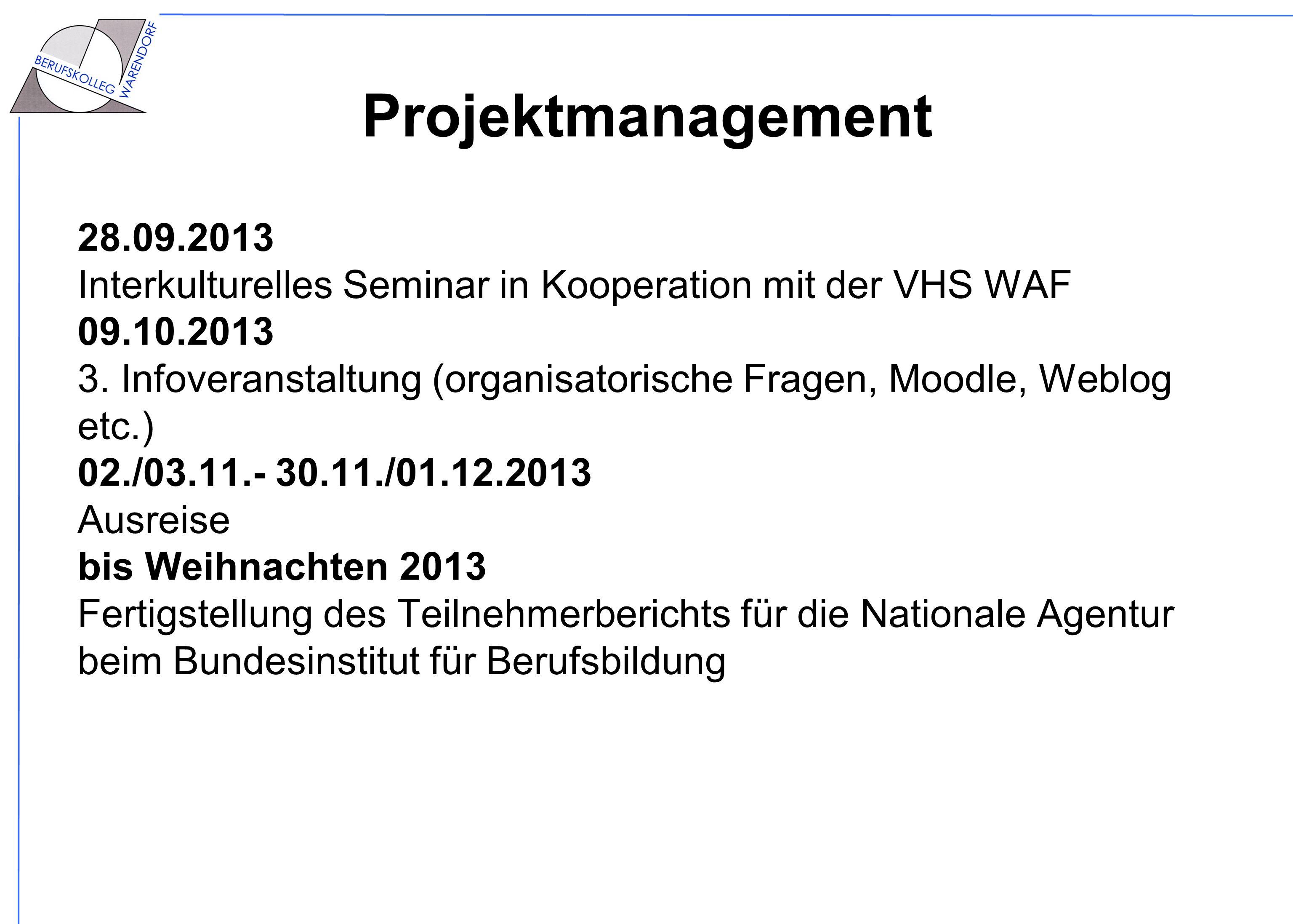 Projektmanagement 28.09.2013 Interkulturelles Seminar in Kooperation mit der VHS WAF 09.10.2013 3. Infoveranstaltung (organisatorische Fragen, Moodle,