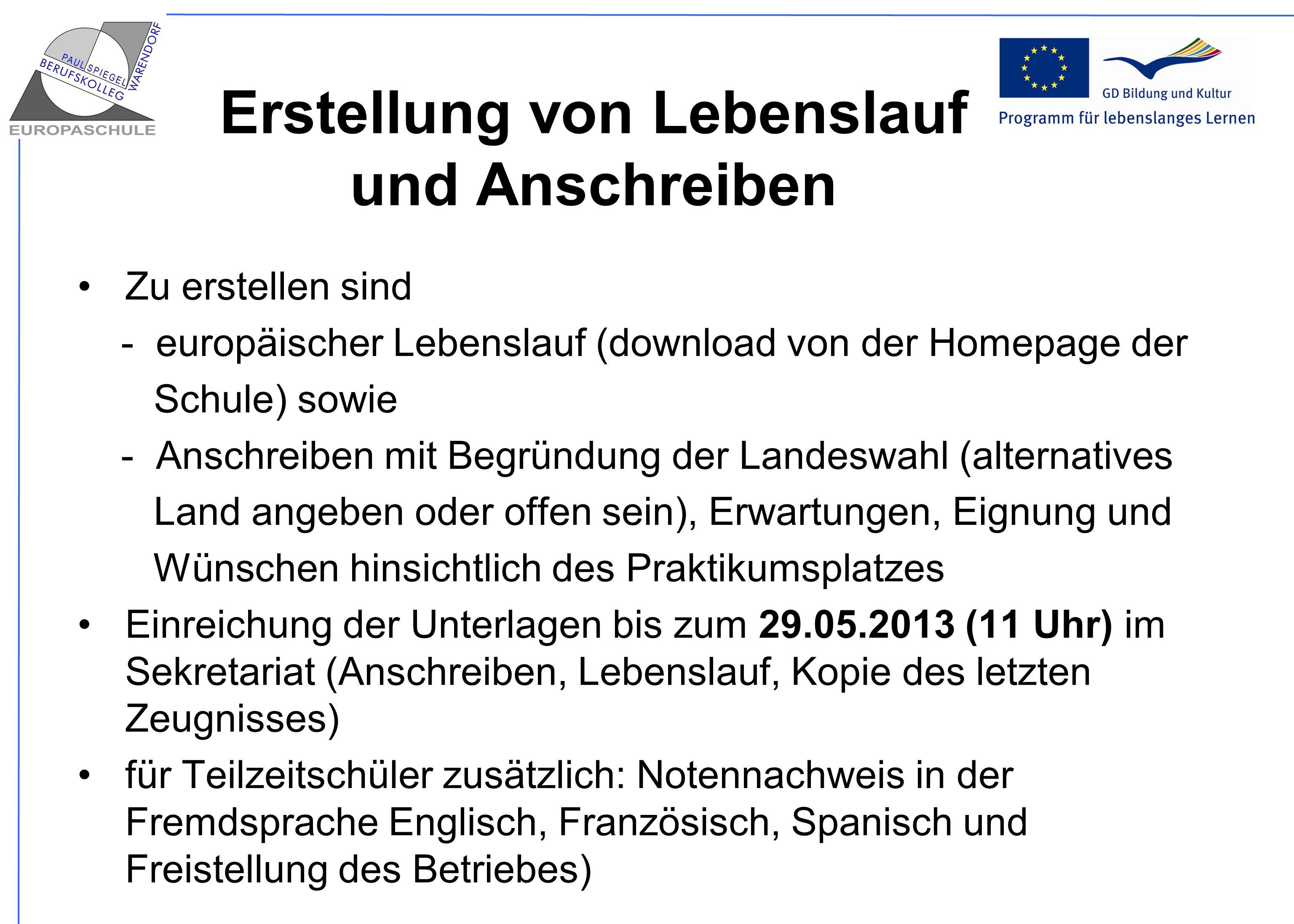 Erstellung von Lebenslauf und Anschreiben Zu erstellen sind - europäischer Lebenslauf (download von der Homepage der Schule) sowie - Anschreiben mit B