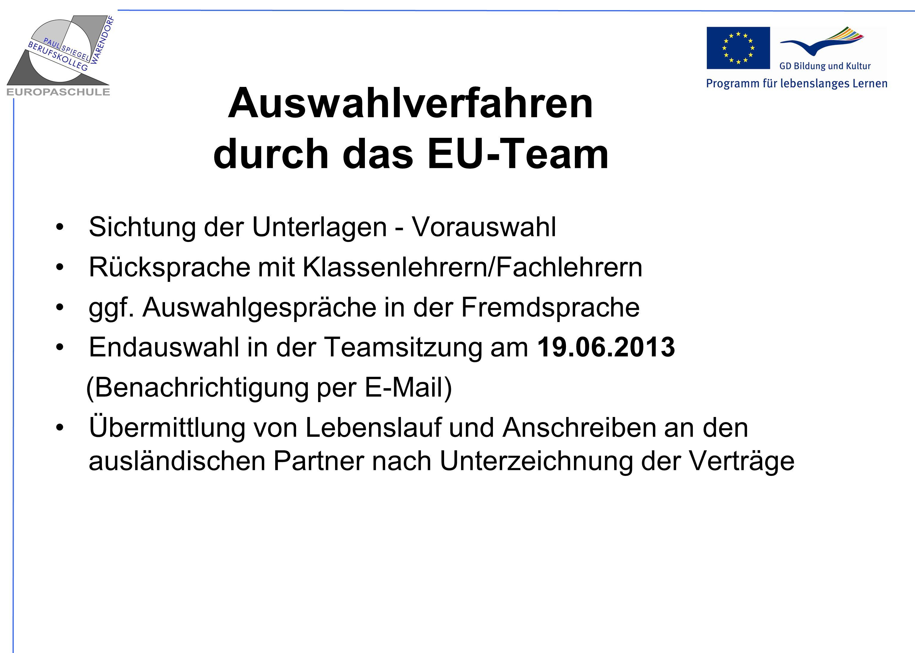Auswahlverfahren durch das EU-Team Sichtung der Unterlagen - Vorauswahl Rücksprache mit Klassenlehrern/Fachlehrern ggf. Auswahlgespräche in der Fremds