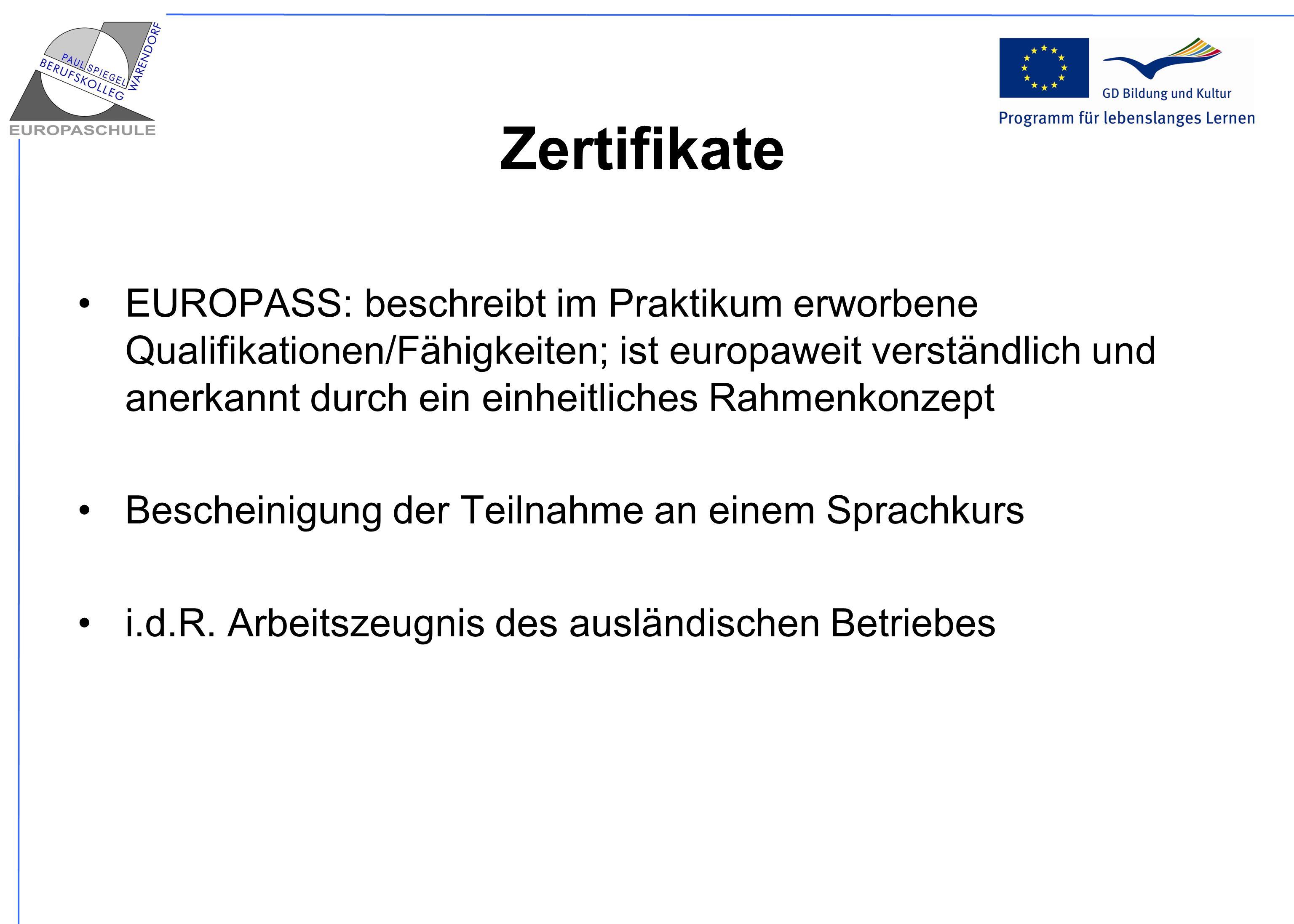 Zertifikate EUROPASS: beschreibt im Praktikum erworbene Qualifikationen/Fähigkeiten; ist europaweit verständlich und anerkannt durch ein einheitliches
