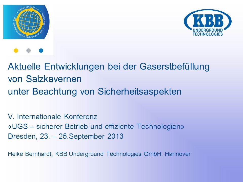 Aktuelle Entwicklungen bei der Gaserstbefüllung von Salzkavernen unter Beachtung von Sicherheitsaspekten V. Internationale Konferenz «UGS – sicherer B