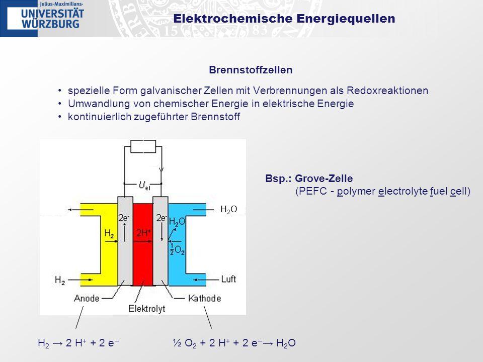 Elektrochemische Energiequellen Brennstoffzellen spezielle Form galvanischer Zellen mit Verbrennungen als Redoxreaktionen Umwandlung von chemischer En