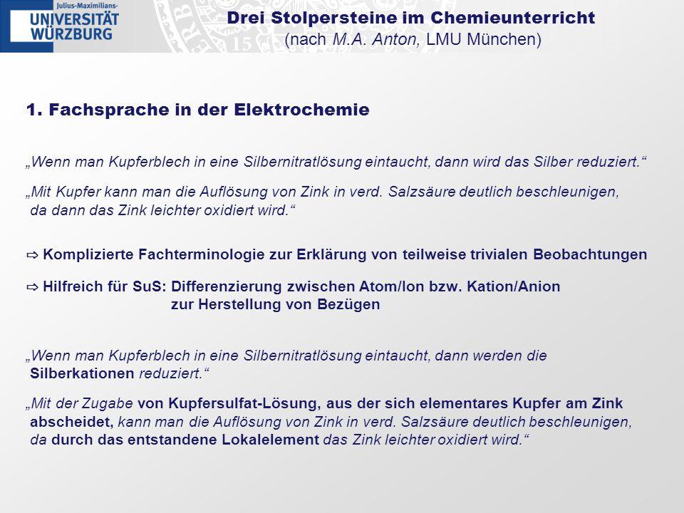 Drei Stolpersteine im Chemieunterricht (nach M.A. Anton, LMU München) 1. Fachsprache in der Elektrochemie Wenn man Kupferblech in eine Silbernitratlös