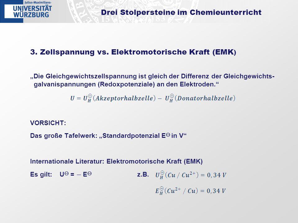 Drei Stolpersteine im Chemieunterricht 3. Zellspannung vs. Elektromotorische Kraft (EMK ) Die Gleichgewichtszellspannung ist gleich der Differenz der
