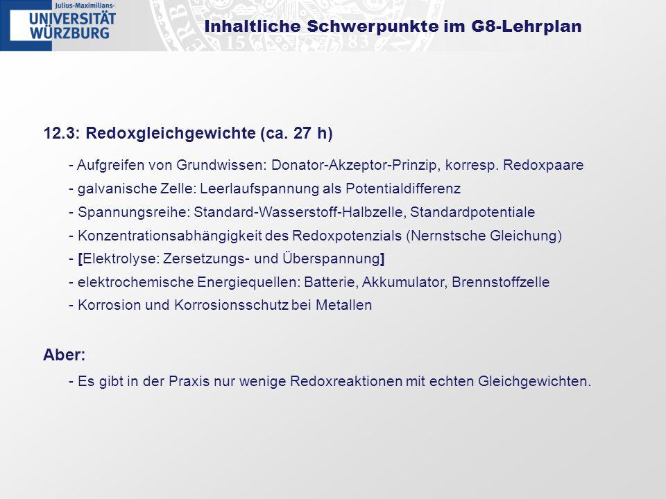 Inhaltliche Schwerpunkte im G8-Lehrplan 12.3: Redoxgleichgewichte (ca. 27 h) - Aufgreifen von Grundwissen: Donator-Akzeptor-Prinzip, korresp. Redoxpaa