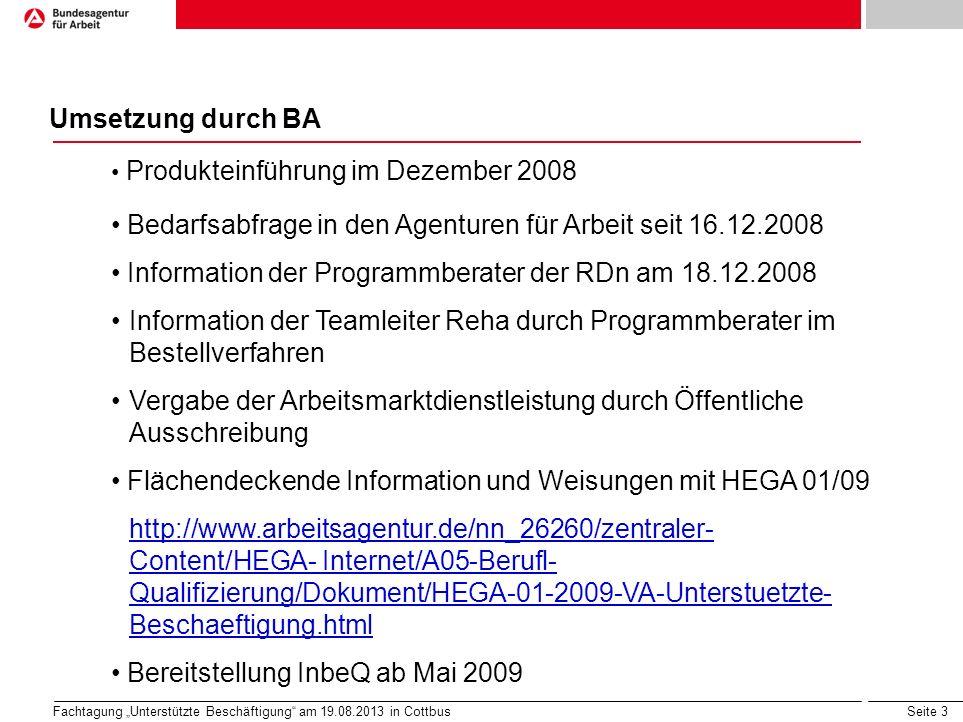 Seite 4 Fachtagung Unterstützte Beschäftigung am 19.08.2013 in Cottbus Weitere Entwicklungsschritte Gemeinsame Empfehlung Unterstützte Beschäftigung (12/2010) BIH-Empfehlung Berufsbegleitung (01/2011) Projekt Fachkompetenz in Unterstützter Beschäftigung (01/20011 bis 06/2014) Verfahrensabsprachen zur Zusammenarbeit auf regionaler Ebene Evaluierung des Konzeptes (12/2011) bei den Leistungserbringern Zusammenarbeit mit den Agenturen für Arbeit (Note: 1,8), Erfahrungen mit dem Konzept UB in der praktischen Umsetzung (Note: 2,1), Bedingungen für den Übergang in Beschäftigung nach InbeQ (Note: 1,9).