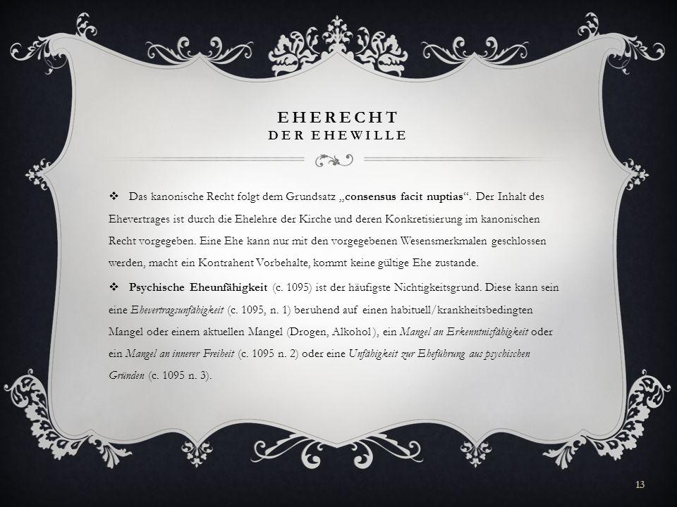 EHERECHT DER EHEWILLE Das kanonische Recht folgt dem Grundsatz consensus facit nuptias. Der Inhalt des Ehevertrages ist durch die Ehelehre der Kirche