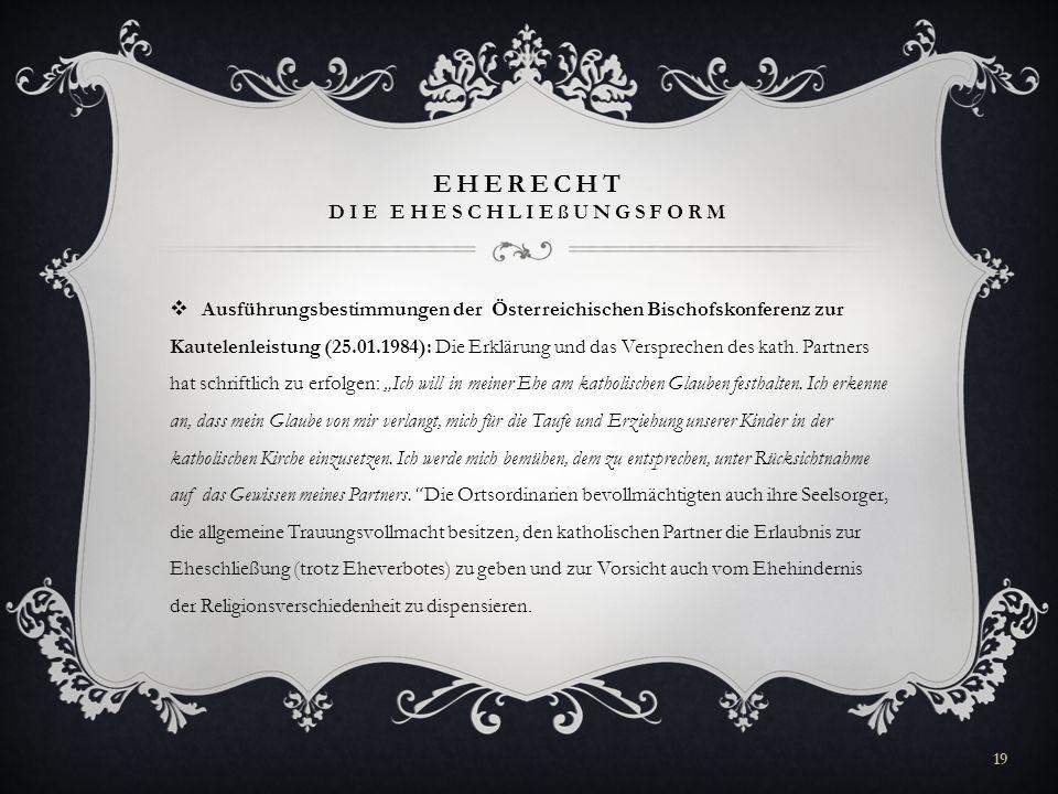 EHERECHT DIE EHESCHLIEßUNGSFORM Ausführungsbestimmungen der Österreichischen Bischofskonferenz zur Kautelenleistung (25.01.1984): Die Erklärung und da