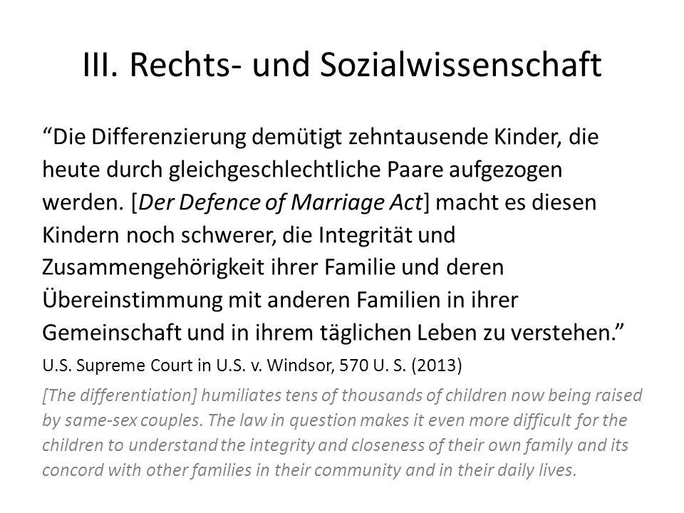III. Rechts- und Sozialwissenschaft Die Differenzierung demütigt zehntausende Kinder, die heute durch gleichgeschlechtliche Paare aufgezogen werden. [