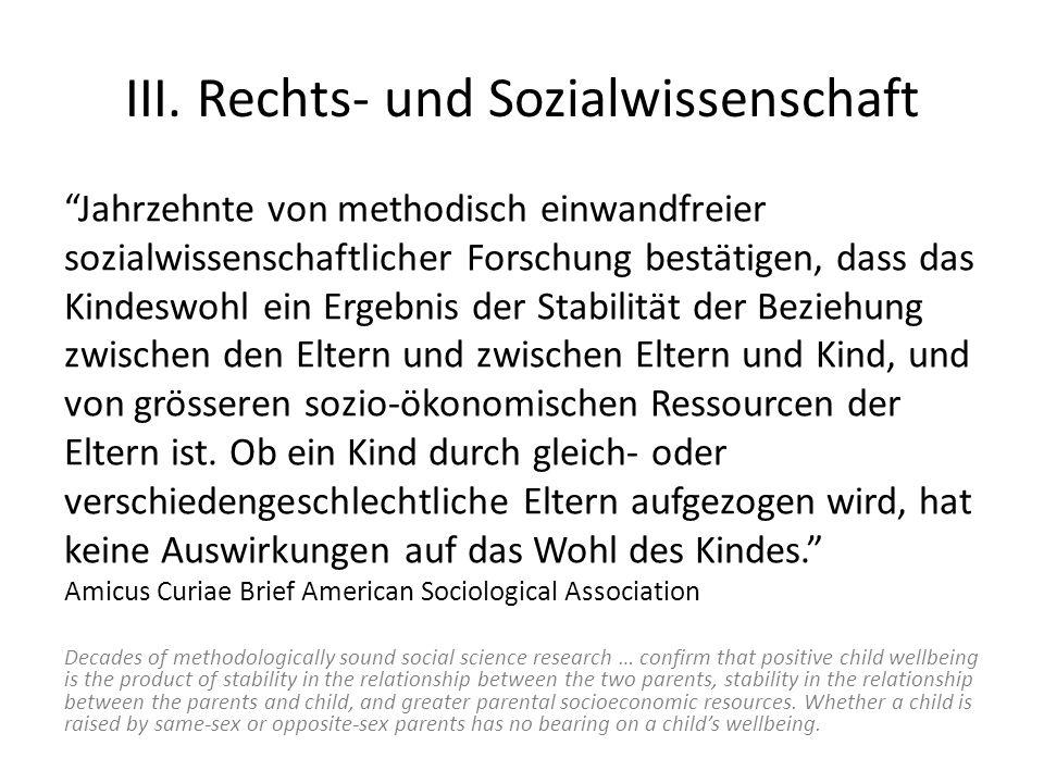 III. Rechts- und Sozialwissenschaft Jahrzehnte von methodisch einwandfreier sozialwissenschaftlicher Forschung bestätigen, dass das Kindeswohl ein Erg