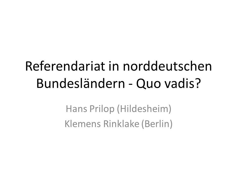 Referendariat in norddeutschen Bundesländern - Quo vadis? Hans Prilop (Hildesheim) Klemens Rinklake (Berlin)