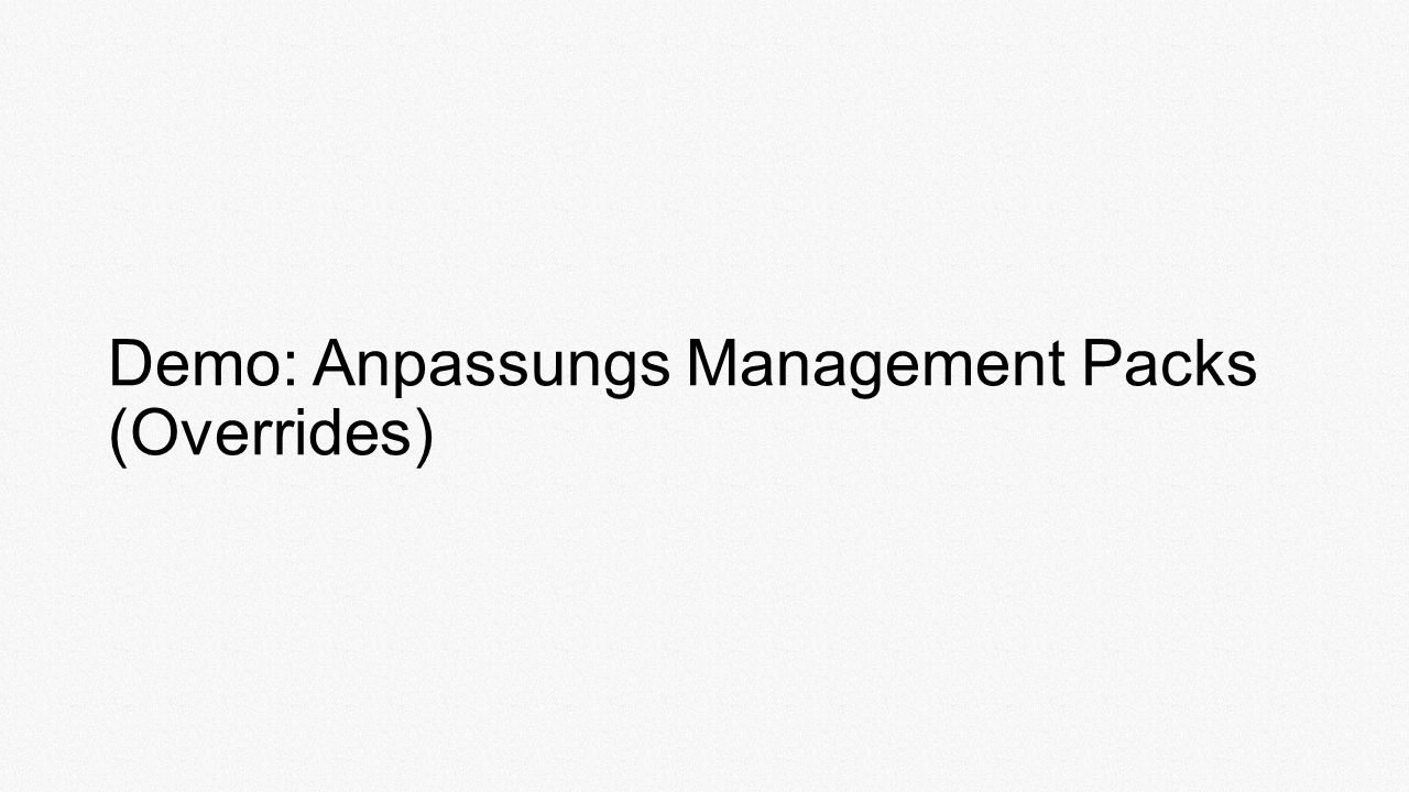 Demo: Anpassungs Management Packs (Overrides)