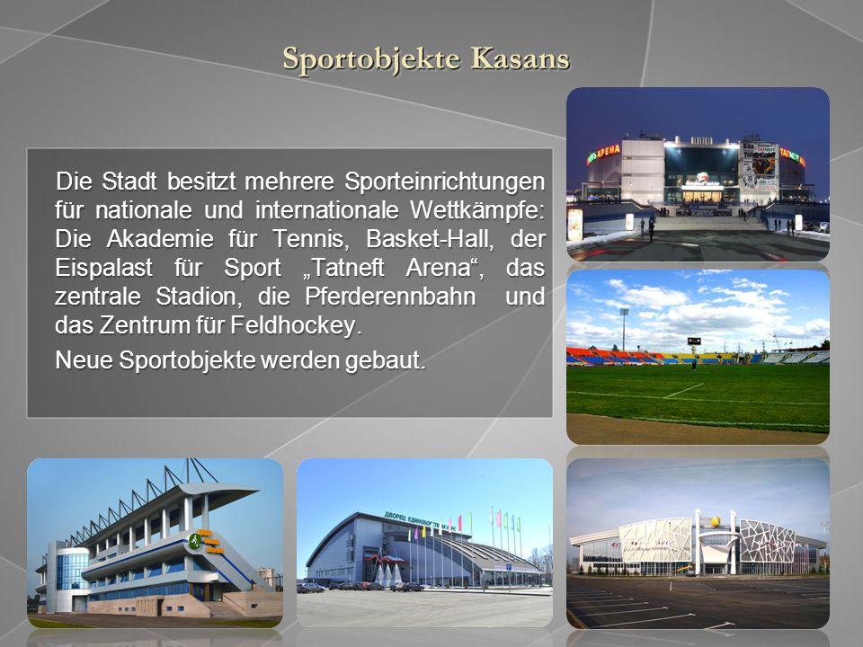 Sportobjekte Kasans Die Stadt besitzt mehrere Sporteinrichtungen für nationale und internationale Wettkämpfe: Die Akademie für Tennis, Basket-Hall, der Eispalast für Sport Tatneft Arena, das zentrale Stadion, die Pferderennbahn und das Zentrum für Feldhockey.